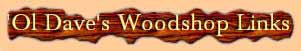 Ol' Dave's Woodshop Links Page